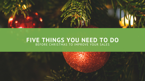 five things you must do before christmas to improve your sales for 2018 - Christmas Eve Sales